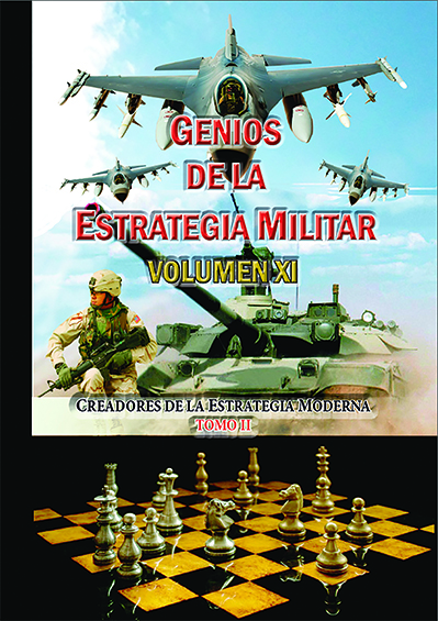 Genios de la Estrategia Militar Volumen XI: Creadores de la Estraegia Militar Tomo II