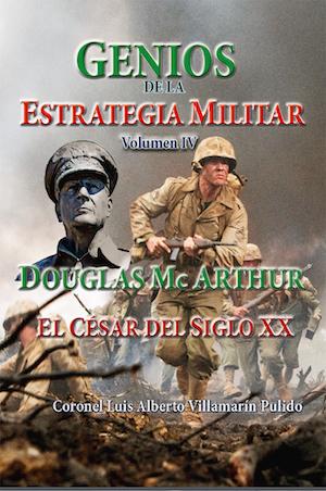 Genios de la Estrategia Militar IV- Mc Arthur el César del Siglo XX